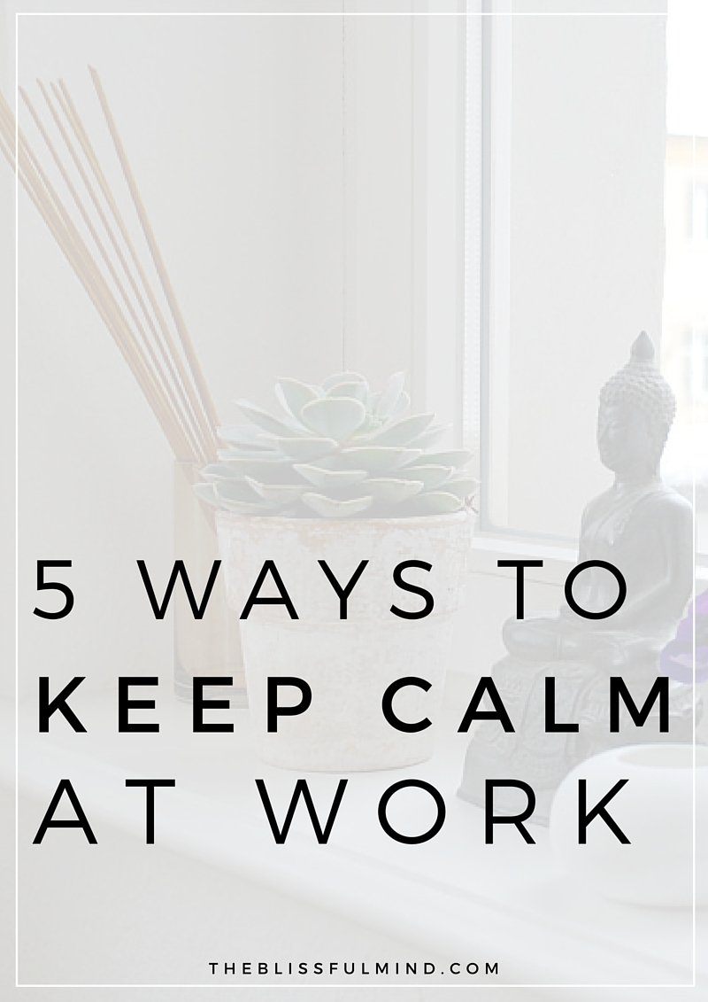 Wondering how to keep calm during the workday when you're stressed out and everyone keeps annoying you? Here are five simple tricks to make you feel better!