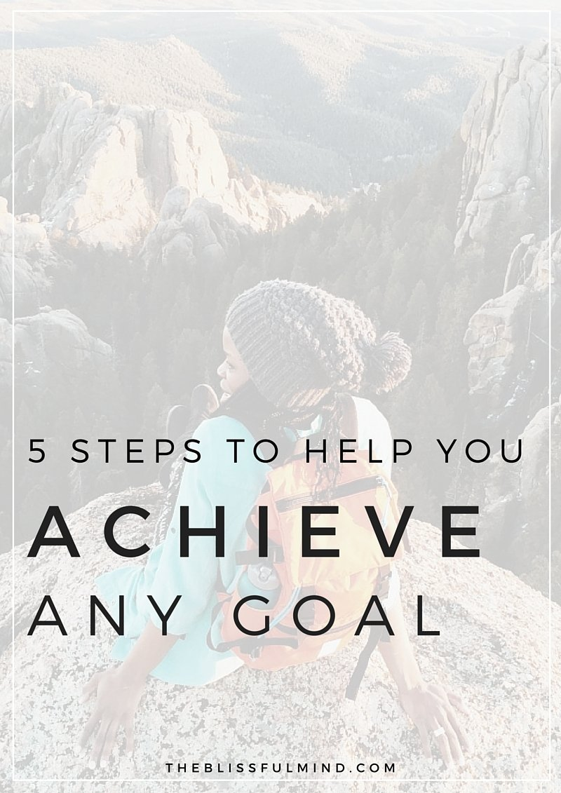 How To Achieve Any Goal in 5 Steps, plus a free downloadable worksheet to help you plan out your goals and hold yourself accountable!