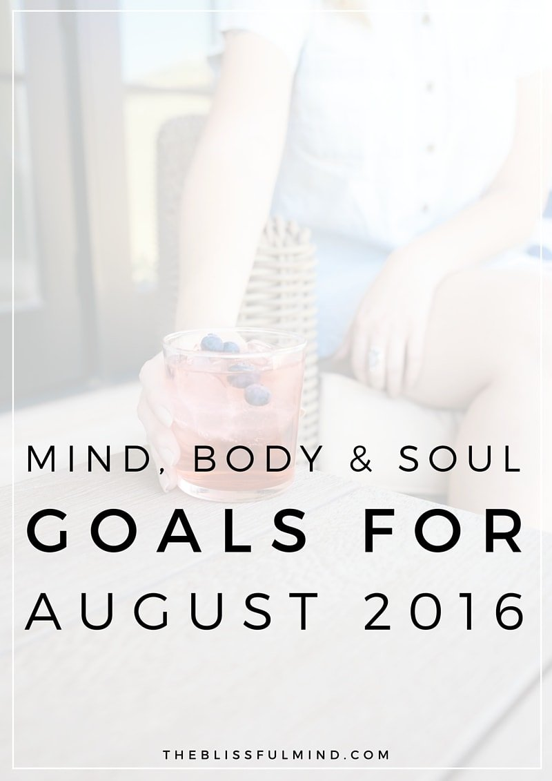 The Blissful Mind | Mind, Body, Soul Goals for August 2016