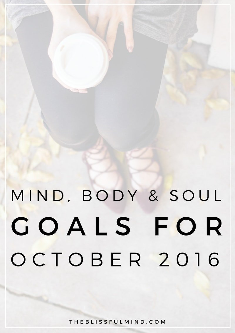 The Blissful Mind | Mind, Body, Soul Goals for October 2016