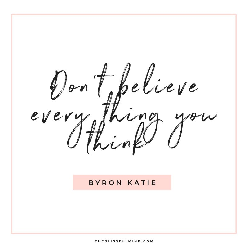 Don't believe every thing you think.