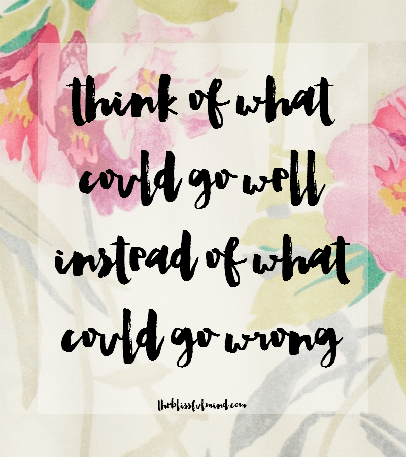 Think about what could go well instead of what could go wrong