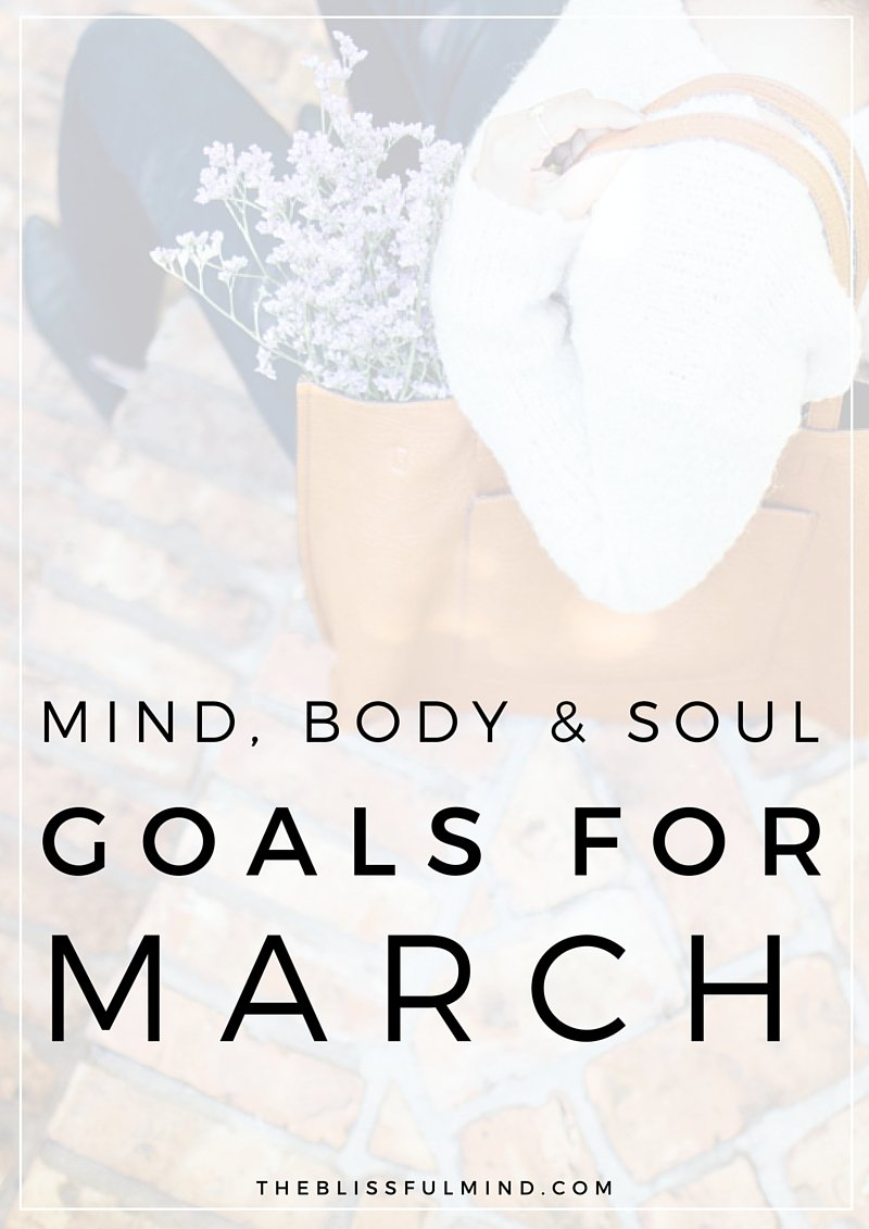 The Blissful Mind | Mind, Body, Soul Goals for March 2016