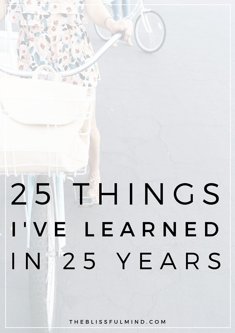 A quarter of a century has taught me a lot about life, love, purpose, and determination. Here are 25 things I've learned from the past 25 years.