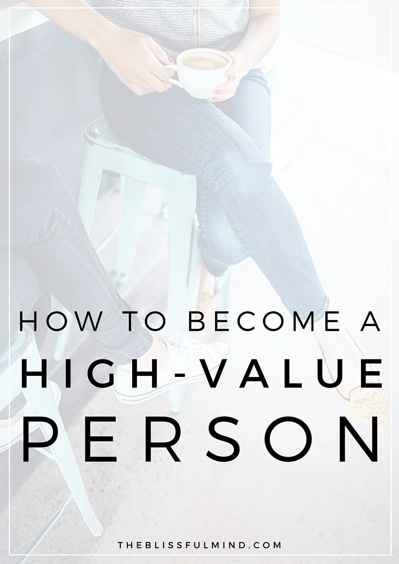 Do you know what it means to be a high-value person? Here are 3 ways to start valuing yourself more so you can feel totally confident, positive, and self-reliant!