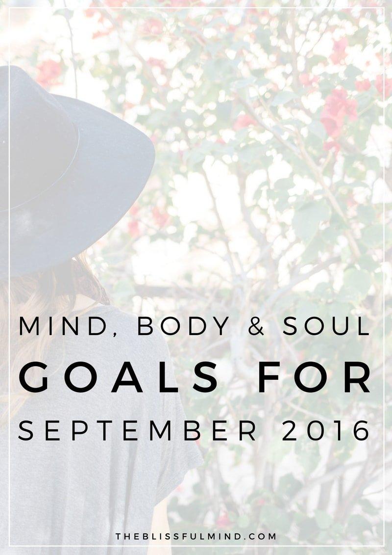 The Blissful Mind | Mind, Body, Soul Goals for September 2016