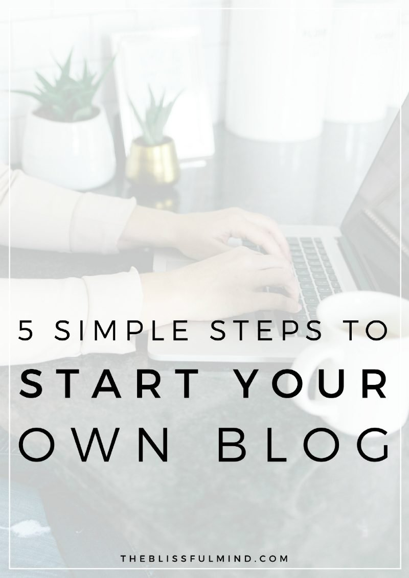 How to start your own blog in five simple steps, featuring resources for growing your blog audience!
