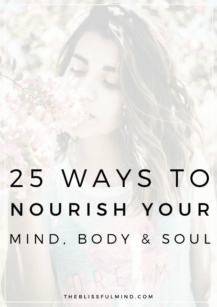 Our health is not one-dimensional. In order to find balance and wellbeing, we must nourish the 3 parts that make up our whole being: mind, body, and soul. Here are 25 ways to nourish your mind, body, and soul!