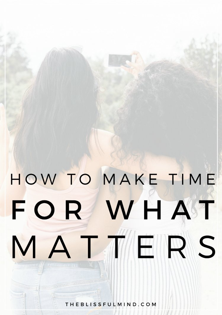 5 Ways to Make Time for The People and Things You Love