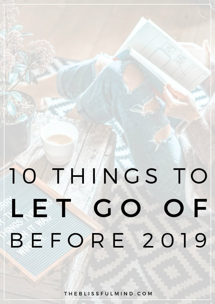 If you're ready to make some space in your life - physically, mentally, and emotionally - here are 10 things you should let go of before the new year rolls around.