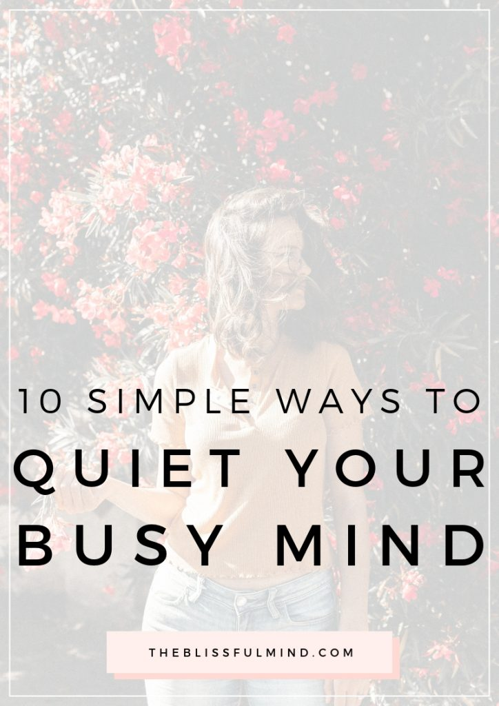 When you want to relax but your mind keeps racing, how do you make it shut up? Here's how to quiet your mind when you're feeling overwhelmed.