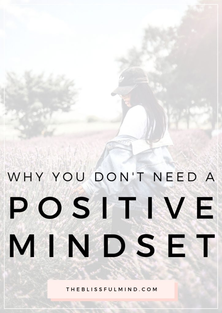 Wish you could have a more positive mindset? Maybe you don't need to. Here's what you should focus on instead to improve your mindset in a healthy way.