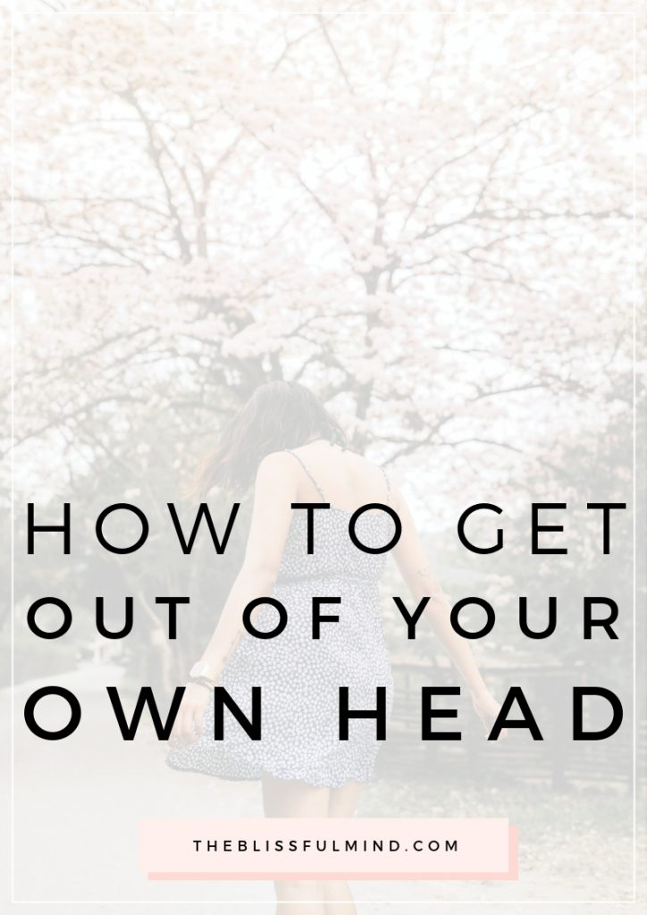 How To Get Out of Your Own Head