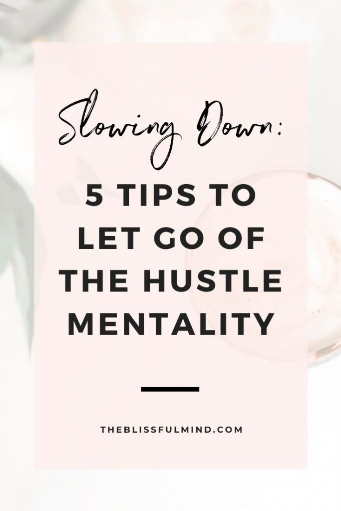 5 tips to let go of the hustle mentality