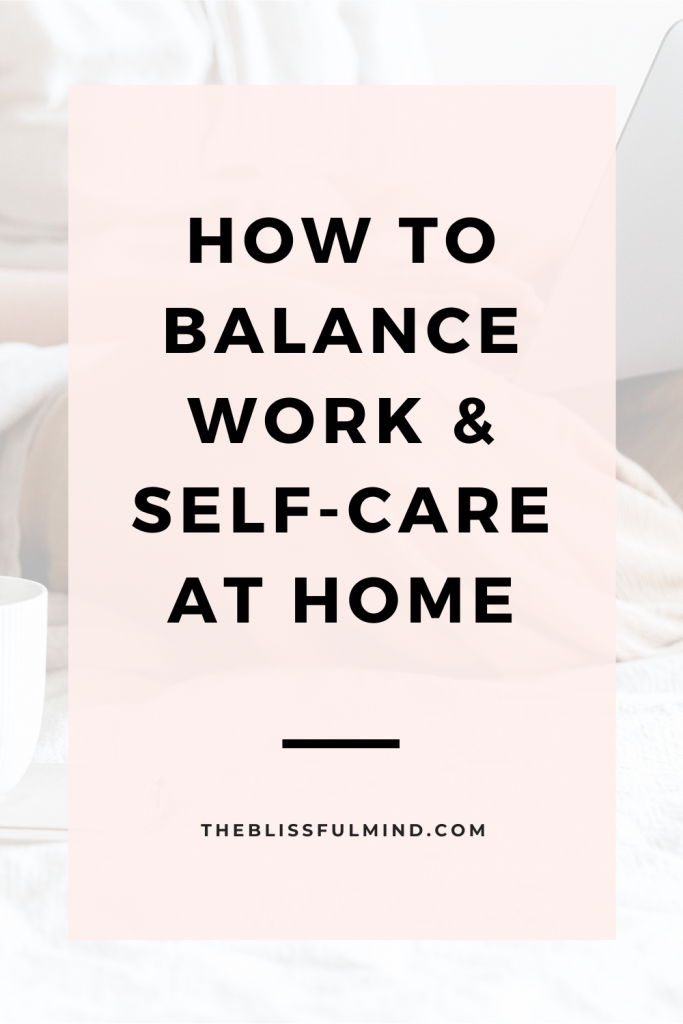 Working from home can blur the lines between productivity and self-care. Here's how to balance work and self-care when you work from home.