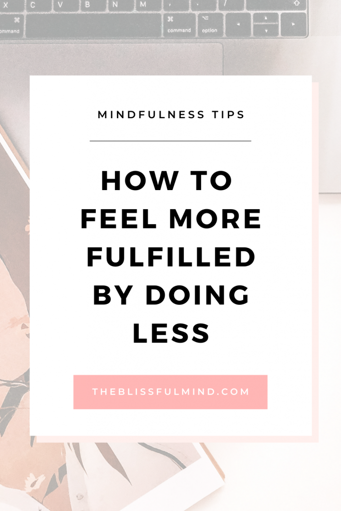 Life doesn't have to be filled to the brim to be fulfilling. Here's how I learned that true fulfillment is about doing less, not more.